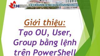 Giới thiệu: Tạo  OU, User,  Group  bằng lệnh trên PowerShell