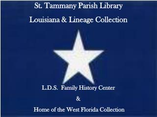 St. Tammany Parish Library Louisiana & Lineage Collection L.D.S.  Family History Center  &