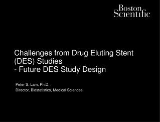 Challenges from Drug Eluting Stent (DES) Studies  - Future DES Study Design