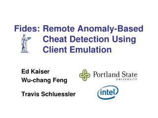 Fides: 	Remote Anomaly-Based 	Cheat Detection Using 	Client Emulation