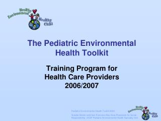 The Pediatric Environmental Health Toolkit  Training Program for  Health Care Providers 2006/2007