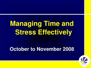 Managing Time and Stress Effectively October to November 2008