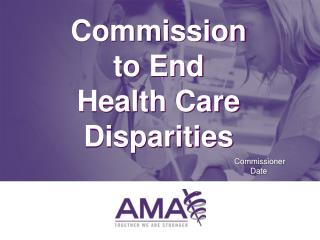 Commission  to End  Health Care Disparities