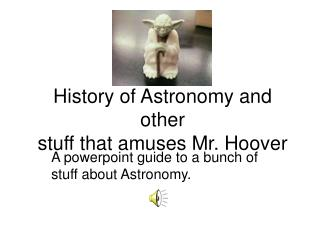 History of Astronomy and other stuff that amuses Mr. Hoover