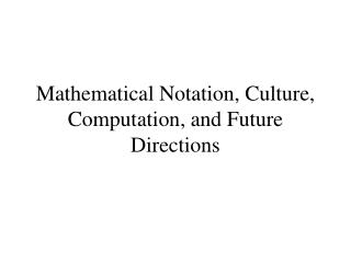 Mathematical Notation, Culture, Computation, and Future Directions