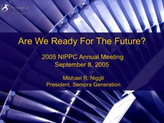 Are We Ready For The Future? 2005 NIPPC Annual Meeting September 8, 2005