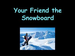 Your Friend the Snowboard