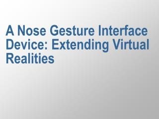 A Nose Gesture Interface Device: Extending Virtual Realities