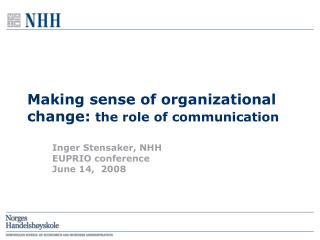 Making sense of organizational change:  the role of communication