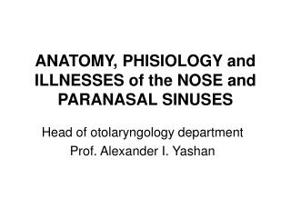ANATOMY, PHISIOLOGY and ILLNESSES of the NOSE and PARANASAL SINUSES