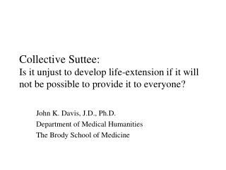 John K. Davis, J.D., Ph.D. Department of Medical Humanities The Brody School of Medicine