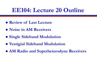 EE104: Lecture 20 Outline