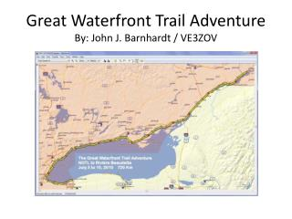 Great Waterfront Trail Adventure By: John J. Barnhardt / VE3ZOV