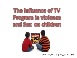 The Influence of TV Program in violence  and Sex  on children