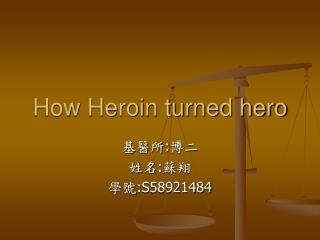 How Heroin turned hero