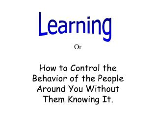 Or How to Control the Behavior of the People Around You Without Them Knowing It.