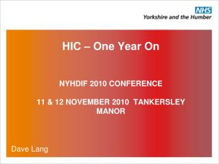 HIC – One Year On  NYHDIF 2010 CONFERENCE 11 & 12 NOVEMBER 2010  TANKERSLEY MANOR