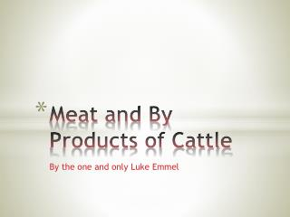 Meat and By Products of Cattle