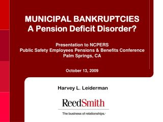 MUNICIPAL BANKRUPTCIES   A Pension Deficit Disorder  Presentation to NCPERS Public Safety Employees Pensions  Benefits C
