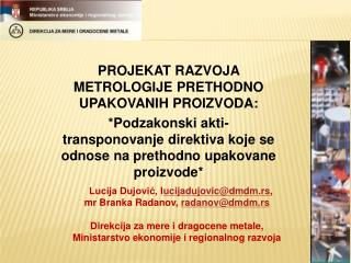 mr Branka Radanov ,  radanov@dmdm.rs Direkcija za mere i dragocene metale,