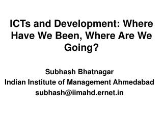 ICTs and Development: Where Have We Been, Where Are We Going?