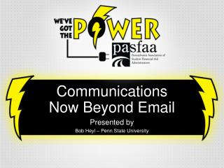 Communications   Now Beyond Email Presented by Bob Heyl – Penn State University