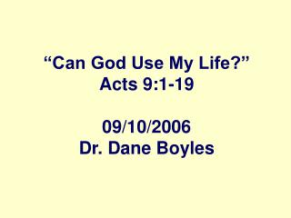 """Can God Use My Life?"" Acts 9:1-19 09/10/2006 Dr. Dane Boyles"