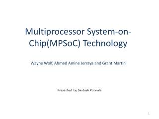 Multiprocessor System-on-Chip(MPSoC) Technology Wayne Wolf, Ahmed Amine Jerraya and Grant Martin