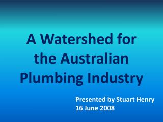 A Watershed for the Australian Plumbing Industry