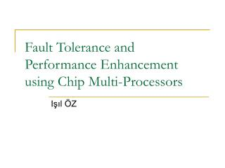 Fault Tolerance and Performance Enhancement using Chip Multi-Processors