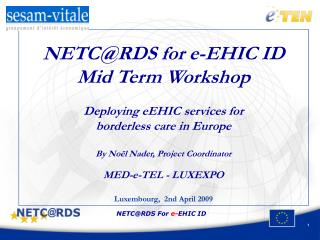 NETC@RDS for e-EHIC ID Mid Term Workshop Deploying eEHIC services for  borderless care in Europe