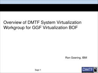 Overview of DMTF System Virtualization Workgroup for GGF Virtualization BOF