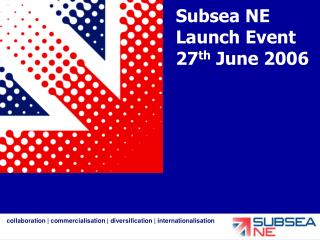Subsea NE  Launch Event 27 th  June 2006
