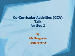 Co-Curricular Activities (CCA) Talk  for Sec 1  by Mr  Elangovan HOD PE/CCA