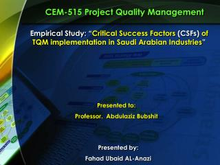 "Empirical Study: "" Critical Success Factors  (CSFs)  of TQM implementation in Saudi Arabian Industries """