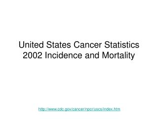 United States Cancer Statistics 2002 Incidence and Mortality