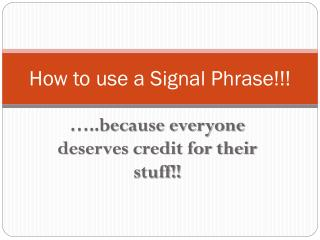 How to use a Signal Phrase!!!