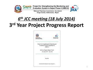 6 th  JCC meeting (18 July 2014) 3 rd  Year Project Progress Report