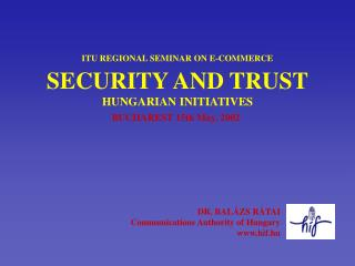 ITU REGIONAL SEMINAR ON E-COMMERCE SECURITY AND TRUST HUNGARIAN INITIATIVES