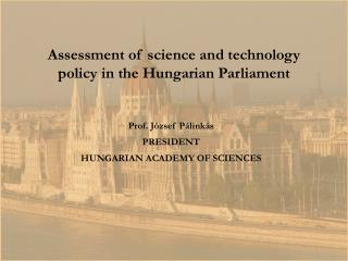 Prof. József Pálinkás PRESIDENT HUNGARIAN ACADEMY OF SCIENCES