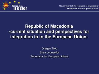 Dragan Tilev State counsellor Secretariat for European Affairs