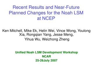 Recent Results and Near-Future Planned Changes for the Noah LSM at NCEP