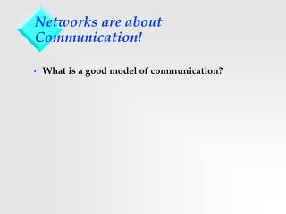 Networks are about Communication!