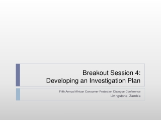 Breakout Session 4: Developing an Investigation Plan