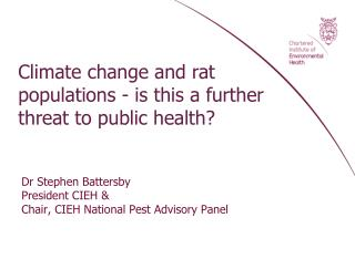 Dr Stephen Battersby President CIEH &  Chair, CIEH National Pest Advisory Panel