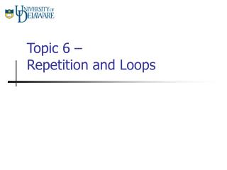 Topic 6 –  Repetition and Loops