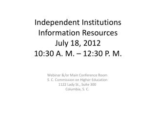 Independent Institutions Information Resources July 18, 2012 10:30 A. M. – 12:30 P. M.