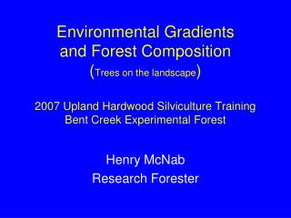 Henry McNab Research Forester
