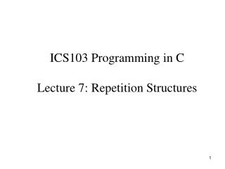 ICS103 Programming in C Lecture 7: Repetition Structures