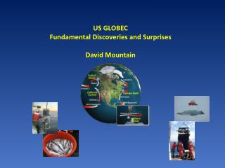 US GLOBEC Fundamental Discoveries and Surprises David Mountain